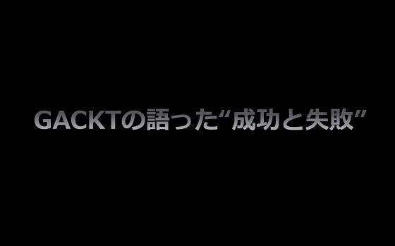 """""""GACKT""""の語った""""成功と失敗""""についての持論に共感の嵐!!"""
